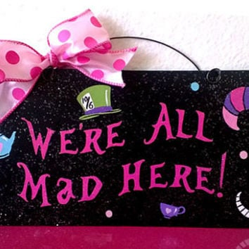 Alice in Wonderland inspired sign. Were all Mad Here with glitter.
