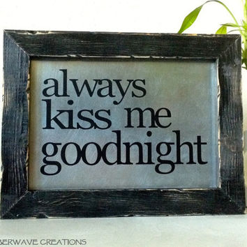 Always Kiss Me Goodnight Sign Rustic Wood Sign Quote Sign Sayings On Wood Sign