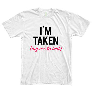 I'm Taken (my ass to bed) Women's T-shirt