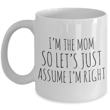 I'm the Mom So Let's Just Assume I'm Right Funny Coffee Mug Ceramic Cup Mother's Day Gifts for Mom