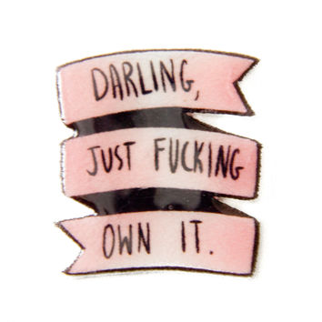 """""""Darling, Just F*cking Own It"""" Handcrafted Feminist Brooch"""