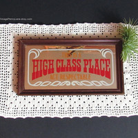 Vintage Mirror Bar Sign, This is a High Class Place, Wall Hanging, Novelty Sign