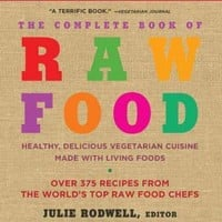 The Complete Book of Raw Food: Healthy, Delicious Vegetarian Cuisine Made With Living Foods; Includes over 400 Recipes from the World's Top Raw Food Chefs