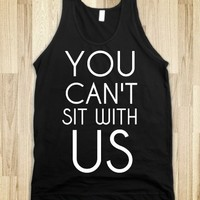 YOU CAN'T SIT WITH US TANK TOP TSHIRT T SHIRT TEE