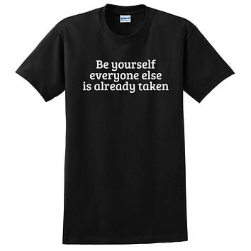 Be yourself everyone else is already taken inspire motivation saying  T Shirt