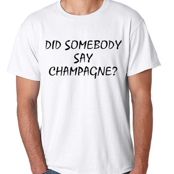 Men's T Shirt Did Somebody Say Champagne Drunk Tee