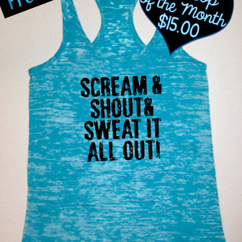 Tank Top of the Month. Scream & Shout and Sweat it All Out. Fitness Tank. Workout Tank. Motivational Tank. Gym Clothing. Free Shipping USA