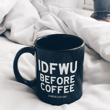IDFWU Before Coffee Mug