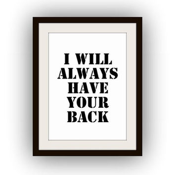I will always have your back, Printable Wall Art valentines day gift fun girlfriend gift dorm decor room decal Inspirational Quote poster