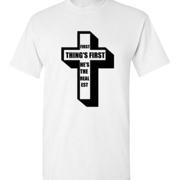 First Things First I'm the Realest Jesus T-Shirt
