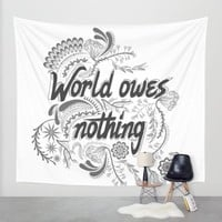 The world owes you nothing Wall Tapestry by Famenxt   Society6