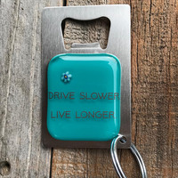 Drive Slow Live Longer Keyring Bottle Opener