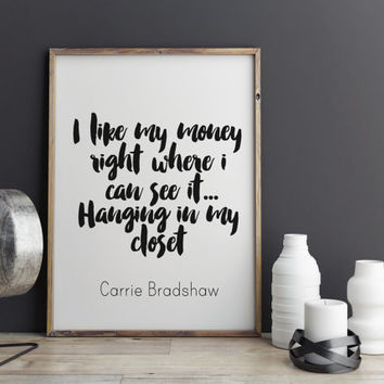 "Inspirational Print Carrie Bradshaw Sex In the City Quote ""I like my money where I can see it...hanging in my closet"" Printables Word Art"