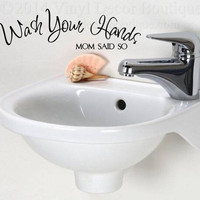 Wash your hands mom said so Wall art, wall decal, wall quote, vinyl lettering, vinyl wall quote