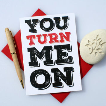 Funny Love Card, Sexy Love Card, Naughty Love Card, Romantic Love Card, Cute Love Card, Valentine's Card, Anniversary Card, You Turn Me On