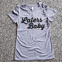 T Shirt Women - Laters Baby - 50 Shades of Grey Shirt, womens clothing, graphic tees, shirt with sayings, sarcastic, funny shirt