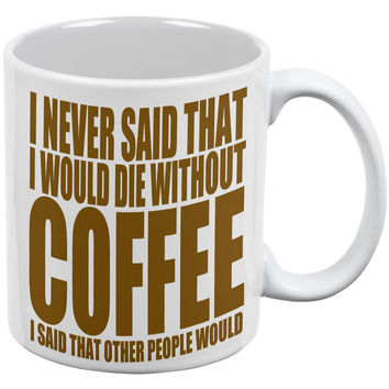 Die Without Coffee Funny White All Over Coffee Mug