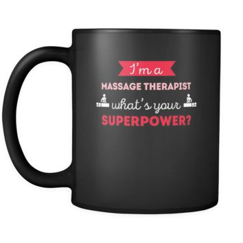 Massage therapist I'm a massage therapist what's your superpower? 11oz Black Mug