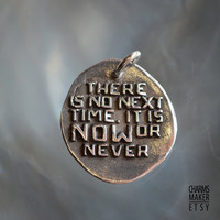 There is no next time Gold Inspirational Words in by CharmsMaker