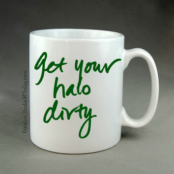 Get you halo dirty - coffee mug - cute coffee cups - unique coffee mug - personalized coffee mug - girly coffee cup