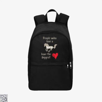 People Who Love A Horse Have The Biggest Heart, Horse Backpack