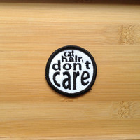 "Cat Hair Don't Care Patch - Iron or Sew On - 2"" - Embroidered Circle Appliqué - Black White - Funny Phrase Hat Bag Accessory - Handmade USA"
