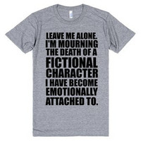 Leave Me Alone I'm Mourning The Death of a Fictional Character Tee Shirt