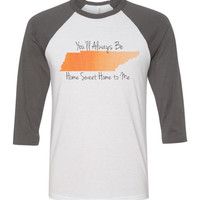 """""""You'll Always Be Home Sweet Home To Me"""" State of Tennessee Baseball Shirt"""