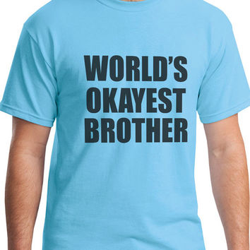 World's Okayest Brother Mens Tshirts - Gift For Son Children Present - Relative Gift - Birthday Ideas - Funny T-shirt For Bro 2279