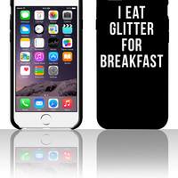 I Eat Glitter For Breakfast 5 5s 6 6plus phone cases
