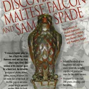 Discovering the Maltese Falcon And Sam Spade: The Evolution of Dashiell Hammett's Masterpiece, Including John Huston's Movie With Humphrey Bogart (The Ace Performer Collection Series)