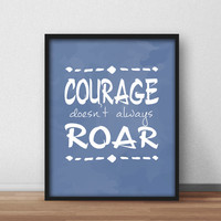 Printable Wall Art for Inspiration. Home, Nursery and Office decor, Downloadable 8x10 'Courage Doesn't Always Roar' Blue and White