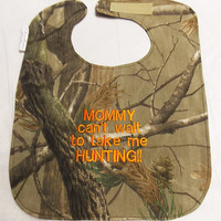 MOMMY cant wait to take me HUNTING - Baby Bib Realtree Camo - Large