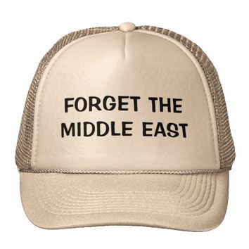 Forget The Middle East Trucker Hat