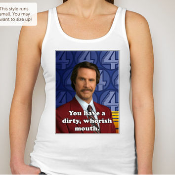 You have a dirty, whoreish mouth- Ron Burgundy Anchorman - Women's Super Soft Jersey Tank - White or Grey