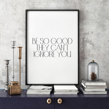 Motivation Print Inspirational Poster Steve Martin Quote Poster Scandinavian Print Inspirational print Be so good they can't ignore you