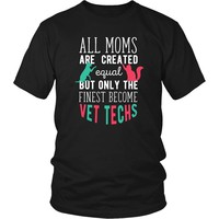 Veterinary T Shirt - All moms are created equal but only the finest become Vet Techs