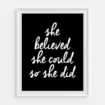 She Believed She Could So She Did Art Print, Quote , Typography 5x7, 8X10, 11x14 Black And White, Wall Decor Home Decor