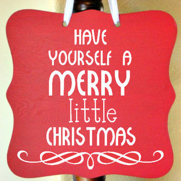 Christmas Sign - Have Yourself A Merry Little Christmas, Holiday Wall Art, Christmas Gift, Custom Wooden Sign