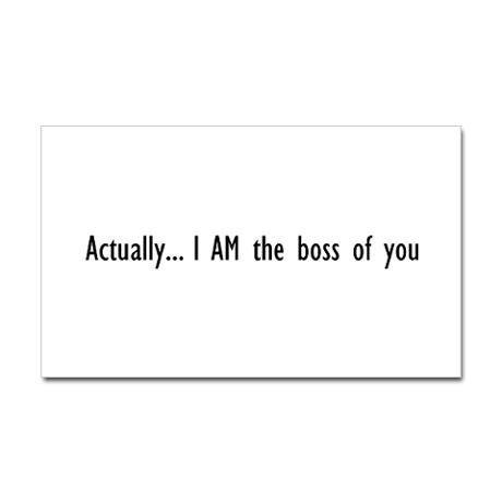 Actually... I AM the boss of you Sticker (Rectangu by celebrityrocket- 47180259