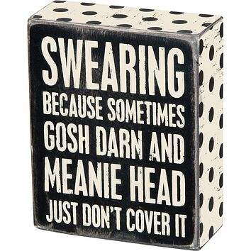 Swearing - Because Sometimes Gosh Darn And Meanie Head Just Don't Cover It Wooden Box Sign