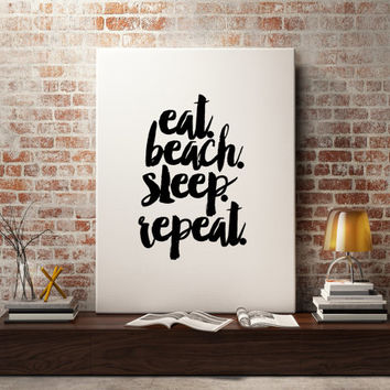 "Funny quote Inspiring print ""Eat Beach Sleep Repeat"" Typography art Black and White Wall artwork Home decor Printable quotes Letterpress"