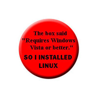 "ThinkGeek :: DotCom - The box said ""Requires Windows Vista or better."" So I installed LINUX."