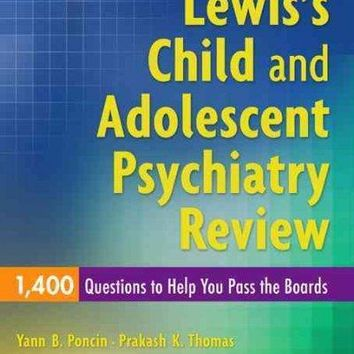 Lewis's Child and Adolescent Psychiatry Review: 1,400 Questions to Help You Pass the Boards: Lewis's Child and Adolescent Psychiatry Review