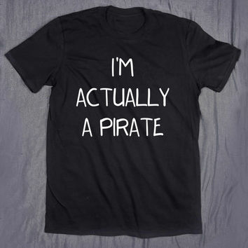 I'm Actually A Pirate Tumblr Top Slogan Tee Funny T-shirt