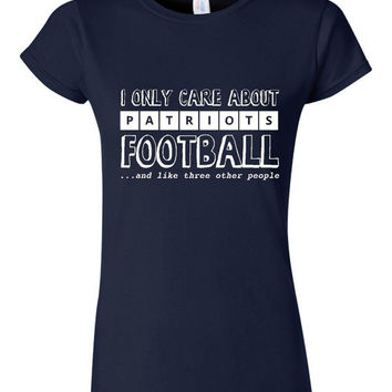 I Only care About Patriots Football and Like 3 OTHER People T-Shirt Great Funny Patriots Football Fan Graphic Ladies Unisex Youth T Shirt