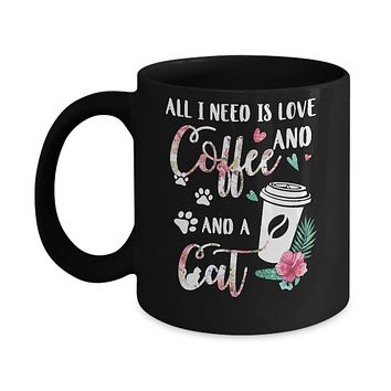 All I Need Is Love And Coffee And A Cat Mug
