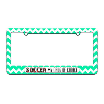Soccer My Drug Of Choice - Sports - License Plate Tag Frame - Teal Chevrons Design