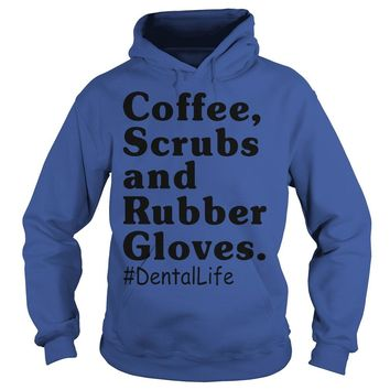 Coffee scrubs and rubber gloves Dental life shirt Hoodie