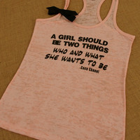 A Girl should be two Things, Who and What she wants to be. COCO CHANEL. With BOW. Tank. Racerback. Pink. Burnout. Inspire. Quote.